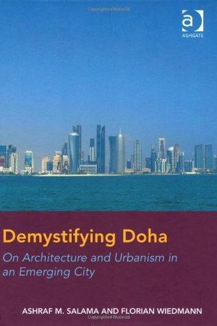 Demystifying Doha On Architecture and Urbanism in an Emerging City [Dr