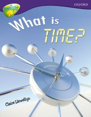 What Is Time? (Oxford Reading Tree: Stage 11a: Treetops More Non-Fiction)