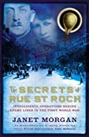 The Secrets Of Rue St Roch: Intelligence Operations Behind Enemy Lines In The First World War