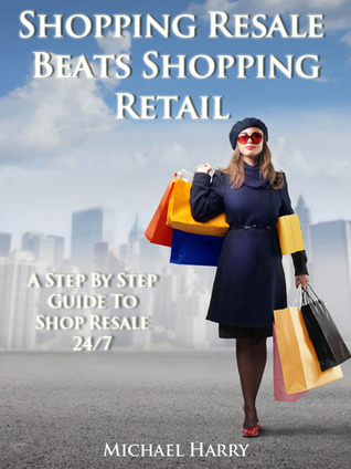 Shopping Resale Beats Shopping Retail: A Step By Step Guide to Shop Resale 24/7