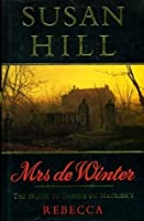 Mrs. De Winter: The Sequel To Daphne Du Maurier's Rebecca