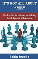 "It's Not All About ""Me"": The Top Ten Techniques for Building Rapport"