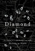 Diamond: The History of a Cold-Blooded Love Affair