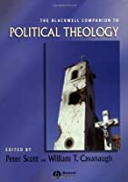 The Blackwell Companion to Political Theology (Wiley Blackwell Companions to Religion)