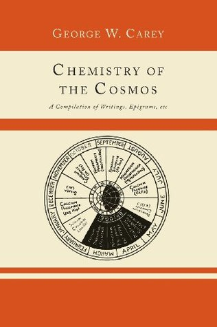 Chemistry of the Cosmos; A Compilation of Writings, Epigrams, Etc.,