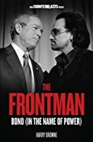 The Frontman: Bono (In the Name of Power) (Counterblasts)