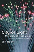 City of Light: The Story of Fiber Optics (Sloan Technology Series)