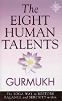 The Eight Human Talents: The Yoga Way To Restore Balance And Serenity