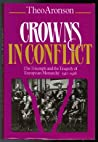 Crowns in Conflict: The Triumph and the Tragedy of European Monarchy, 1910-1918