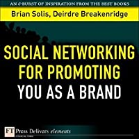 Social Networking for Promoting YOU as a Brand (FT Press Delivers Elements)