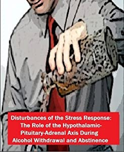 Disturbances of the Stress Response: The Role of the Hypothalamic-Pituitary-Adrenal Axis During Alcohol Withdrawal and Abstinence