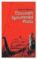 Through Splintered Walls