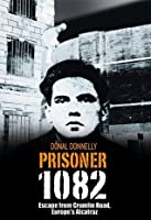 Prisoner 1082: Escape from Crumlin Road, Europe's Alcatraz