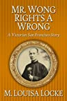 Mr. Wong Rights a Wrong (A Victorian San Francisco Mystery, #3.5)