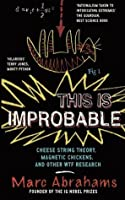 This Is Improbable: Cheese String Theory, Magnetic Chickens, and Other Wtf Research. Marc Abrahams