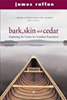 Bark, Skin and Cedar: Reflections on the Canoe in the Canadian Experience (Phyllis Bruce Books)