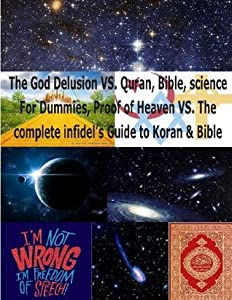 The God Delusion VS. Quran, Bible, science For Dummies, Proof of Heaven VS. The complete infidel's Guide to Koran & Bible: Science & Religion for Dummies(God is not Delusion)