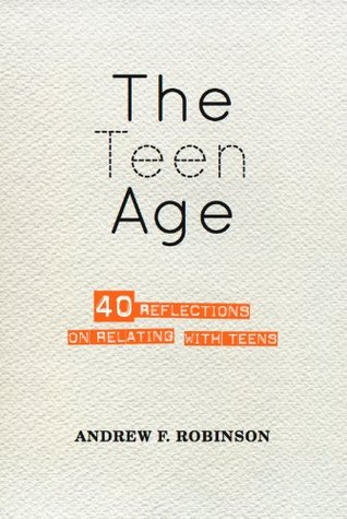 The Teen Age: 40 reflections on relating with teens
