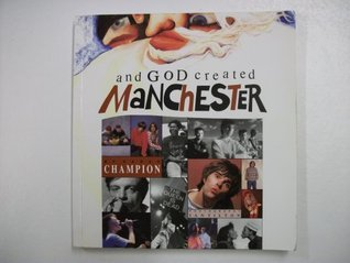 And God Created Manchester
