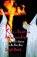 Klandestine Relationships: A Black Man's Odyssey in the Klu Klux Klan: A Black Man's Odyssey in the Ku Klux Klan