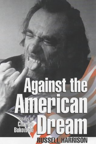 against the american dream essays on charles bukowski by russell  against the american dream essays on charles bukowski by russell harrison