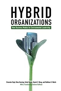 Hybrid Organizations: New Business Models for Environmental Leadership