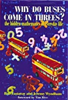 Why Do Buses Come in Threes?: The Hidden Maths of Everyday Life