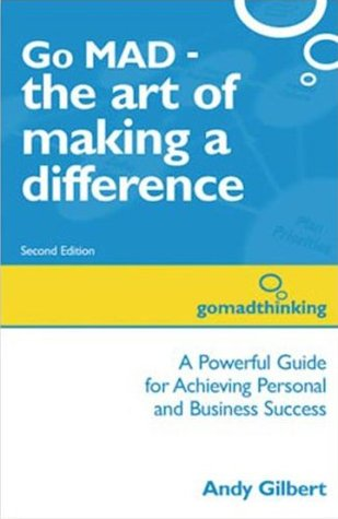 Go Mad   The Art Of Making A Difference: A Powerful Guide For Achieving Personal And Business Success