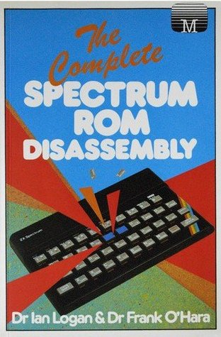 Complete Spectrum Rom Disassembly by Ian Logan and Frank O'Hara