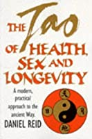 The Tao Of Health, Sex And Longevity: A Modern Practical Guide To The Ancient Way