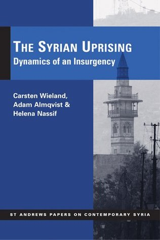 The Syrian Uprising: Dynamics of an Insurgency (St. Andrews Papers on Contemporary Syria)