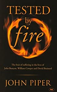 Tested by Fire: The Fruit of Suffering in the Lives of John Bunyan, William Cowper and David Brainerd.