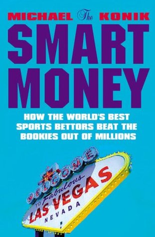 The Smart Money: How the World's Best Sports Bettors Beat