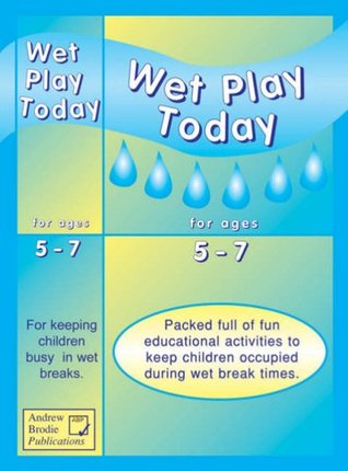 Wet Play Today: Packed Full of Fun Educational Activities to Keep Children Occupied During Wet Break Times