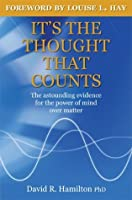 It's The Thought That Counts: The Astounding Evidence for the Power of Mind over Matter