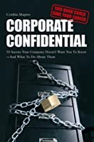 Corporate Confidential: 50 Secrets Your Company Doesn't Want You to Know - And What to Do about Them