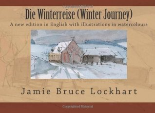 Die Winterreise (Winter Journey): A new edition in English with illustrations in watercolours