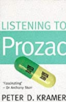 Listening To Prozac: Psychiatrist Explores Antidepressant Drugs and the Remaking of the Self