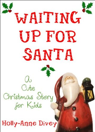 Christmas Story For Kids.Waiting Up For Santa A Cute Christmas Story For Kids By