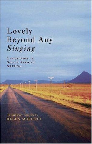 Lovely Beyond Any Singing: Landscapes In South African Writing: An Anthology