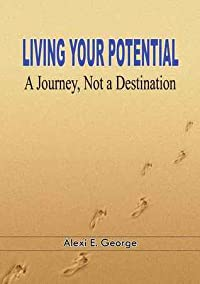 Living Your Potential: A Journey, Not  a Destination
