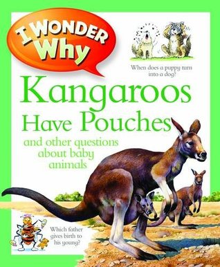 I Wonder Why Kangaroos Have Pouches. by Jenny Wood