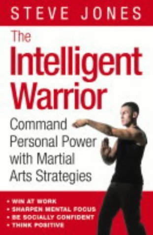 The Intelligent Warrior Command Personal Power with Martial Arts Strategies