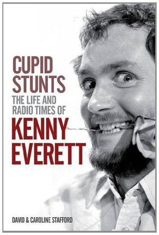 Cupid Stunts  The Life and Radio Times of Kenny Everett