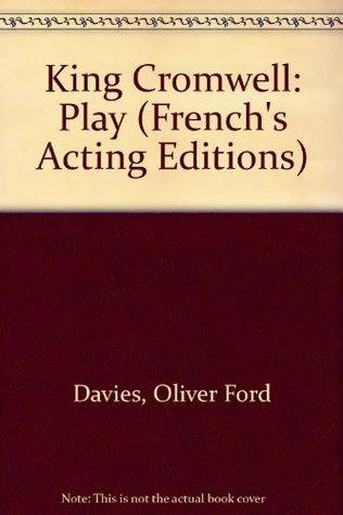 King Cromwell: A Play  by  Oliver Ford Davies