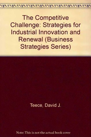 The Competitive Challenge: Strategies For Industrial Innovation And Renewal