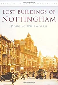 Lost Buildings of Nottingham (Britain in Old Photographs)