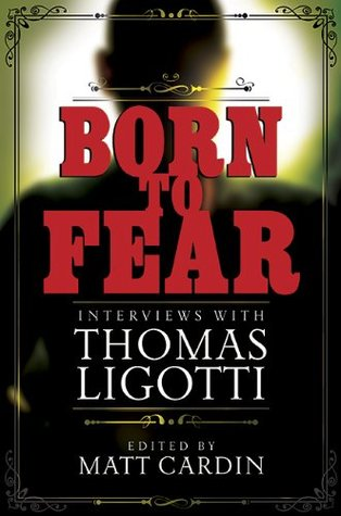 Born to Fear: Interviews with Thomas Ligotti
