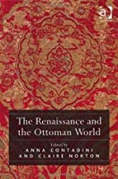 The Renaissance and the Ottoman World. Edited by Anna Contadini, Claire Norton