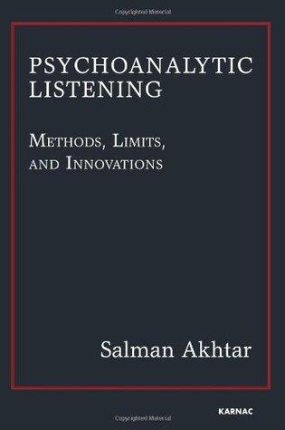 Psychoanalytic Listening: Methods, Limits, and Innovations